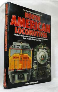 image of The Illustrated Encyclopedia of North American Locomotives: A historical directory of America's greatest locomotives from 1830 to the present day