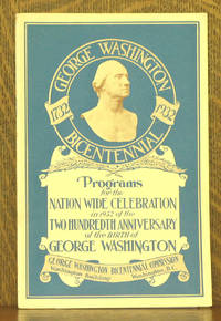 PROGRAMS FOR THE NATION WIDE CELEBRATION IN 1932 OF THE TWO HUNDREDTH ANNIVERSARY OF THE BIRTH OF GEORGE WASHINGTON