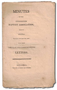 Minutes of the Stonington Baptist Association, Held at Groton, October 20th and 21st, 1807 With Their Circular and Corresponding Letters