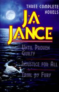J. A. Jance - Three Complete Novels : Until Proven Guilty; Injustice For All; Trial By Fury