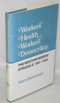 image of Workers' health, workers' democracy; the Western miners' struggle, 1891-1925
