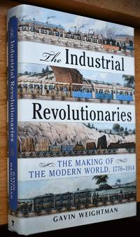 image of THE INDUSTRIAL REVOLUTIONARIES The Making of the Modern World 1776-1914