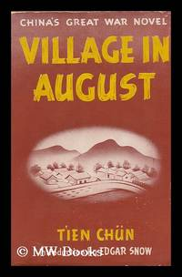 Village in August, by Tien Chun [Pseud. ] Introduction by Edgar Snow