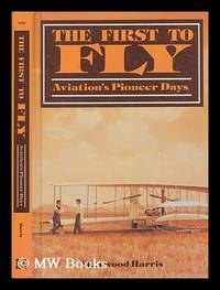 image of The first to fly : aviation's pioneer days