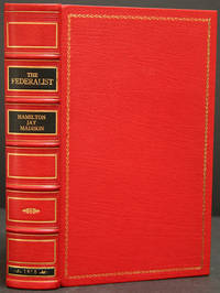 THE FEDERALIST, ON THE NEW CONSTITUTION; WRITTEN IN 1788, BY MR. HAMILTON, MR. JAY, AND MR. MADISON