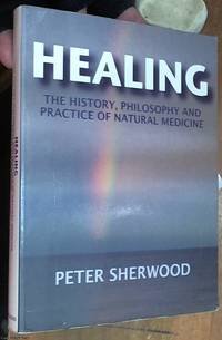 image of Healing : The History, Philosophy and Practice of Natural Medicine