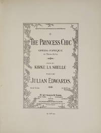 The Princess Chic Opera Comique in Three Acts. Book by Kirke La Shelle. [Piano-vocal score]