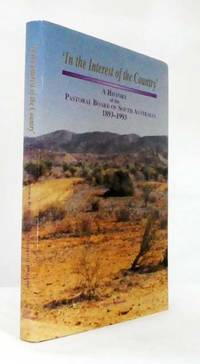 'In the Interest of the Country': A history of the Pastoral Board of South Australia 1893-1993