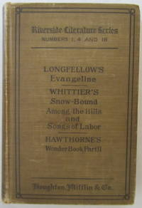 Evangeline / Snow-Bound, Among The Hills And Songs Of Labor / Wonder-Book (Riverside Literature Series Numbers 1, 4 And 18)