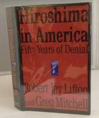 Hiroshima in America Fifty Years of Denial