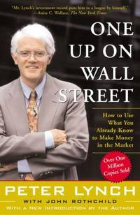 One Up On Wall Street: How To Use What You Already Know To Make Money In The Market by  Peter Lynch - Paperback - 2000 - from ThriftBooks and Biblio.com