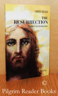 The Resurrection: Experience Life in the Risen Christ.