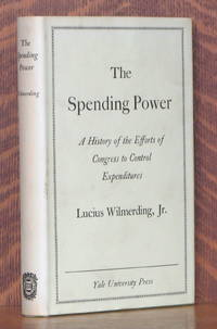 image of THE SPENDING POWER A HISTORY OF THE EFFOTS OF CONGRESS TO CONTROL EXPENDITURES