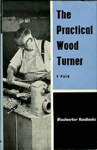 image of The Practical Wood Turner: Use Of Gouge And Chisel, Face-Plate Turning, Chucking, Parting, Boring, Special Work, Etc