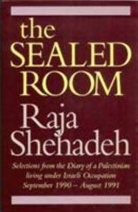 The Sealed Room: Selections from the Diary of a Palestinian Living Under Israeli Occupation  September 1990 August 1991