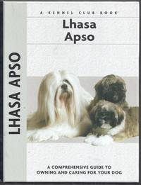 Lhasa Apso. A Comprehensive Guide to Owning and Caring for Your Dog
