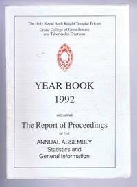 The Holy Royal Arch Knight Templar Priests. Grand College of England and Wales and its Tabernacles Overseas. Year Book 1992 including The Report of Proceedings of the Annual Assembly Statistics and General Information