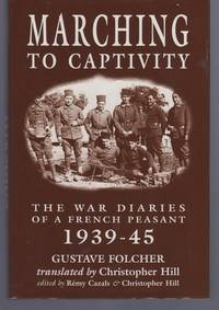 MARCHING TO CAPTIVITY: The War Diaries of a French Peasant 1939-45