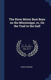 The River Motor Boat Boys on the Mississippi  Or  on the Trail to the Gulf