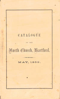 Catalogue of the North Church, Hartford: Together With its History, Articles of Faith and By-Laws