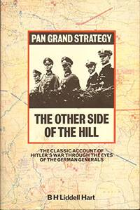 image of The Other Side Of The Hill: Germany's Generals, Their Rise and Fall, with Their Own Account of Military Events, 1939-45 (Grand Strategy S.)