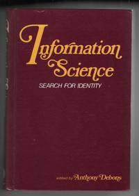 Information Science: Search for Identity.  Proceedings of the 1972 NATO  Advanced Study Institute in Information Science Held At Seven Springs,  Champion, Pennsylvania, August 12-20, 1972