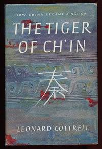 The Tiger of Ch'in:  How China Became a Nation  -(fully Illustrated with b & w plates)-