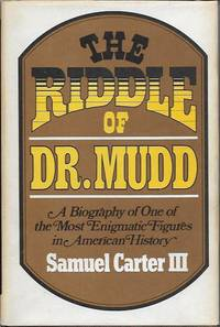 The Riddle of Dr. Mudd: A Biography of One of the Most Enigmatic Figures in American History