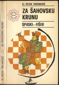 Za Sahovsku Krunu Spaski-Fiser by  Petar (1910-1980) signed by Robert Fischer and Boris Spassky Trifunovic - Signed First Edition - 1972 - from The Book Collector ABAA, ILAB (SKU: C2165)