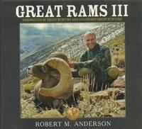 Great Rams III: Chronicles of Sheep Hunting and Legendary Sheep Hunters