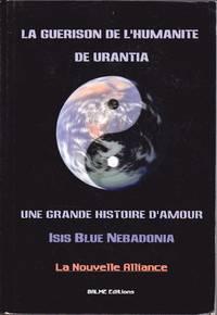 """La guérison de l'humanité de Urantia.  Une grande histoire d'amour ou """"La nouvelle Alliance"""""""