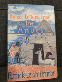 Three Letters From the Andes by  Patrick Leigh Fermor - 1st Edition 1st Printing - 1991 - from Idlegeniusbooks (SKU: 007378)