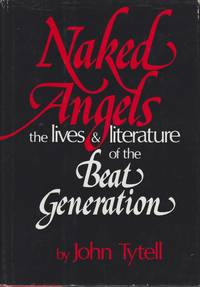 Naked Angels. the Lives and Literature of the Beat Generation