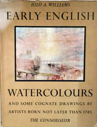 Early English Watercolours and some Cognate Drawings by Artists Born Not Later Than 1785