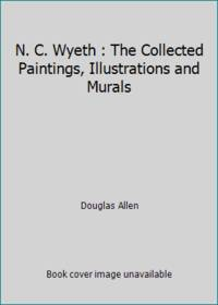 N. C. Wyeth : The Collected Paintings, Illustrations and Murals