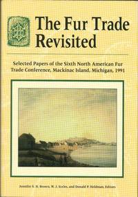 THE FUR TRADE REVISITED: Selected Papers of the Sixth North American Fur Trade Conference, Mackinac Island, Michigan 1991