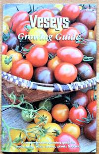 image of Veseys Growing Guide. A Comprehensive Growing Guide for Seeds, Bulbs, Roses, Shrubs, Plants, and Berries