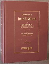 THE FAMILY OF JOHN F. WHITE OF BROOKLYN, N.Y., NEW JERSEY, AND OHIO; AND JOHN VALENTINE...