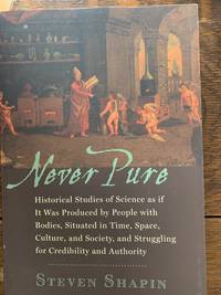 Never Pure: Historical Studies of Science as if It Was Produced by People with Bodies, Situated...