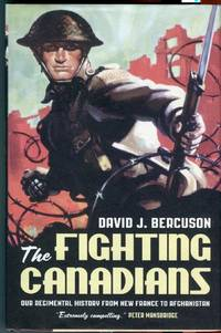 image of The Fighting Canadians: Our Regimental History from New France to Afghanistan
