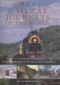Great Railway Journeys of the World: An Encyclopedia of the World's Best Locomotive Journeys