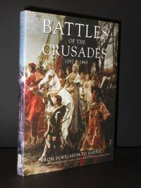 Battles of the Crusades 1097-1444 From Dorylaeum to Varna