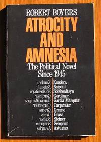 Atrocity and Amnesia: The Political Novel since 1945