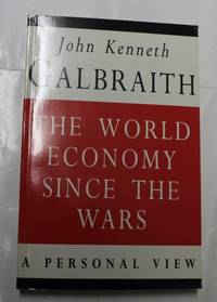 The World Economy Since The Wars by John Kenneth Galbraith - Paperback - 1994 - from H4o Books and Biblio.com