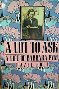 A Lot to Ask:  A Life of Barbara Pym