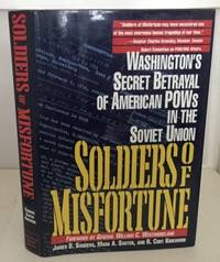 Soldiers of Misfortune Washington's Secret Betrayal of American POWs in  the Soviet Union