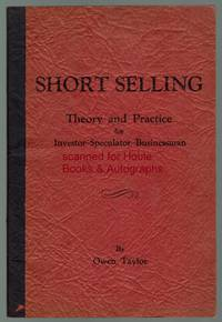 Short Selling: Theory and Practice. As Used By Traders In Foreign Exchange – Commodities – Securities
