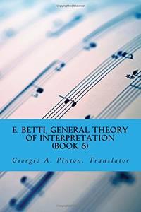 E. Betti, General Theory of Interpretation: Chapter 7: Interpretation of Drama & Music: Volume 6