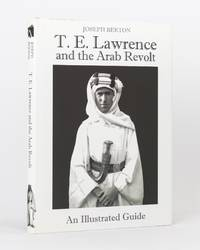 T.E. Lawrence and the Arab Revolt. An Illustrated Guide by  Joseph BERTON - First Edition - 2011 - from Michael Treloar Antiquarian Booksellers (SKU: 118763)