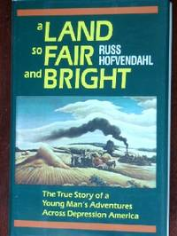 A Land So Fair and Bright: The True Story of a Young Man's Adventures Across Depression America